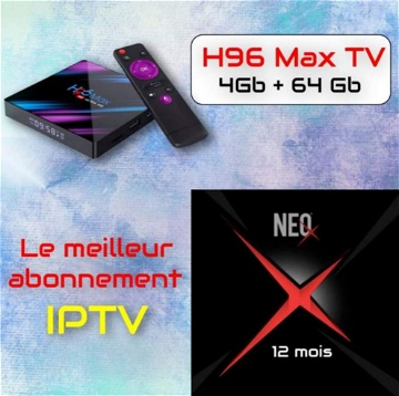 H96 Max TV Box Android 4Gb+64Go + NEO X H265 IPTV