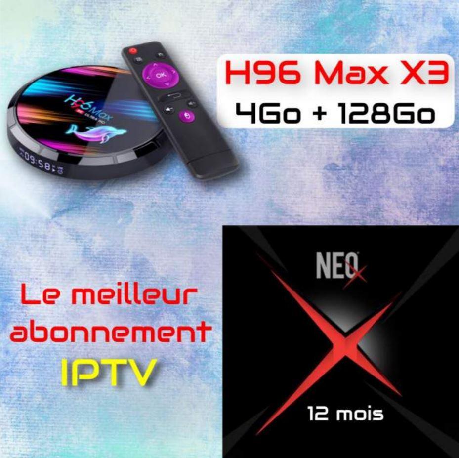H96 Max X3 4Gb+128Go + NEO X H265 IPTV