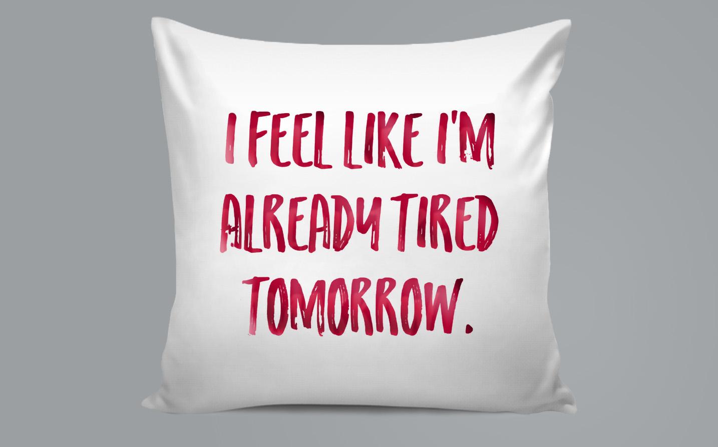 Pillow / Oreiller - I feel like am already tired tomorrow