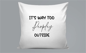 Pillow / Oreiller - It's way too peopley outside