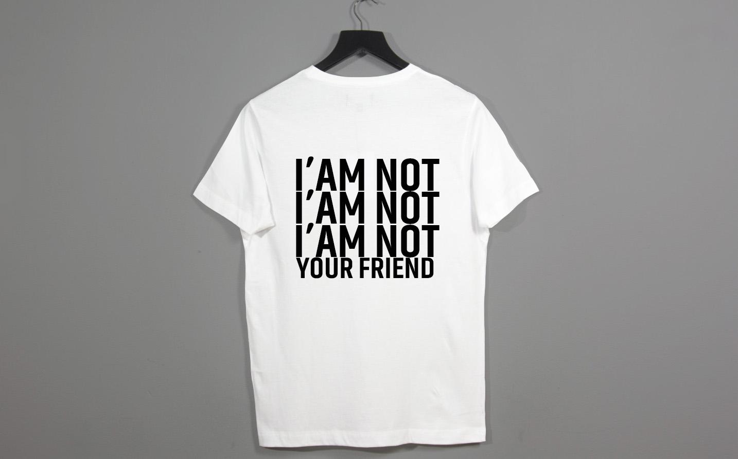 T-shirt -  I'am not your friend